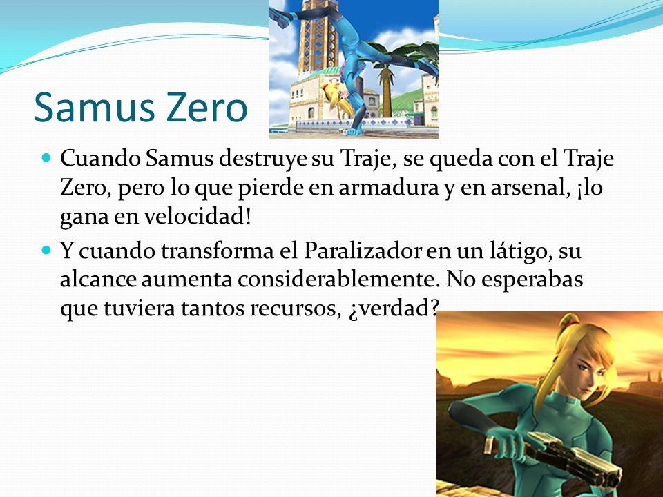 Samus Zero Cuando Samus destruye su Traje, se queda con el Traje Zero, pero lo que pierde en armadura y en arsenal, ¡lo gana en velocidad! Y cuando tr