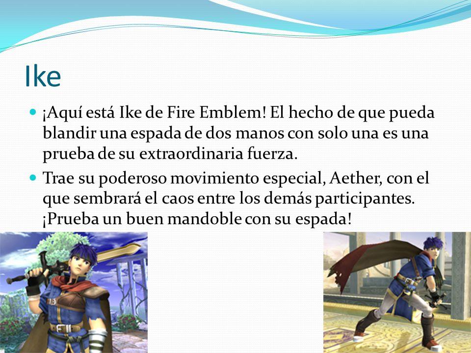 Ike ¡Aquí está Ike de Fire Emblem! El hecho de que pueda blandir una espada de dos manos con solo una es una prueba de su extraordinaria fuerza. Trae