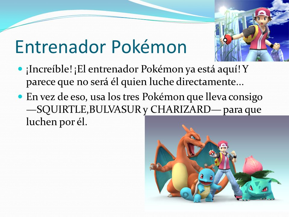 Entrenador Pokémon ¡Increíble! ¡El entrenador Pokémon ya está aquí! Y parece que no será él quien luche directamente... En vez de eso, usa los tres Po