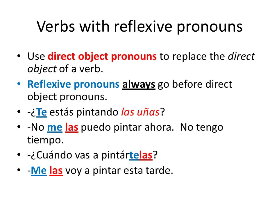 Verbs with reflexive pronouns Use direct object pronouns to replace the direct object of a verb.