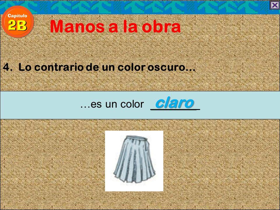 4. Lo contrario de un color oscuro… Manos a la obra claro …es un color claro