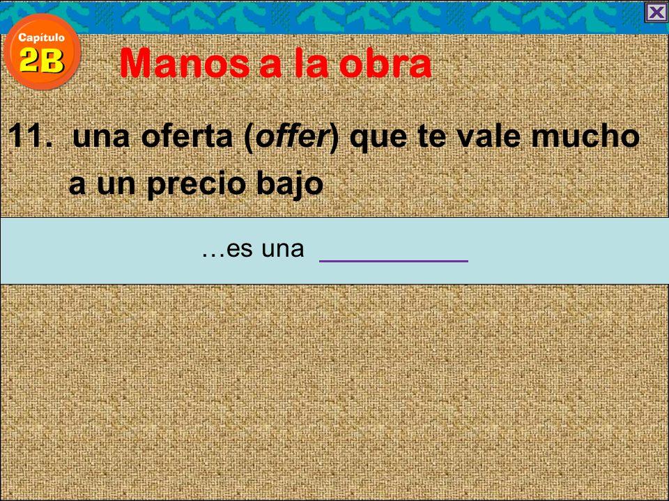 11. una oferta (offer) que te vale mucho a un precio bajo Manos a la obra …es una