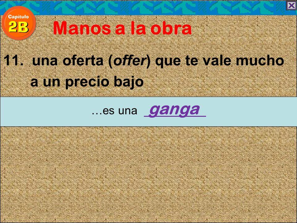 11. una oferta (offer) que te vale mucho a un precio bajo Manos a la obra …es una ganga