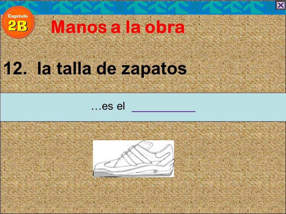 12. la talla de zapatos Manos a la obra …es el