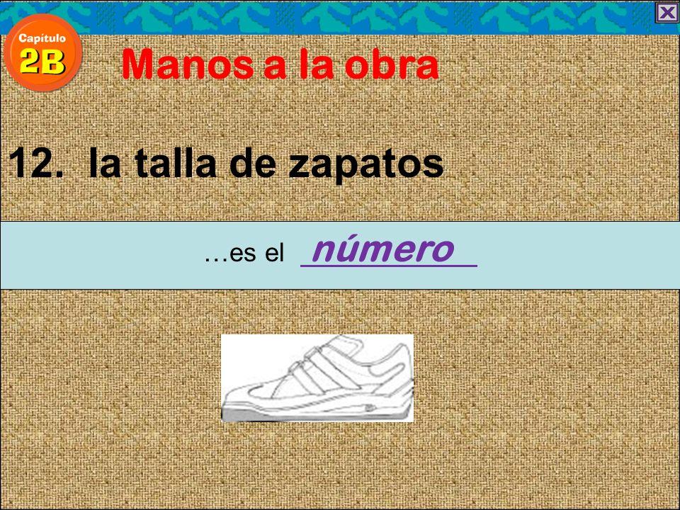 12. la talla de zapatos Manos a la obra …es el número