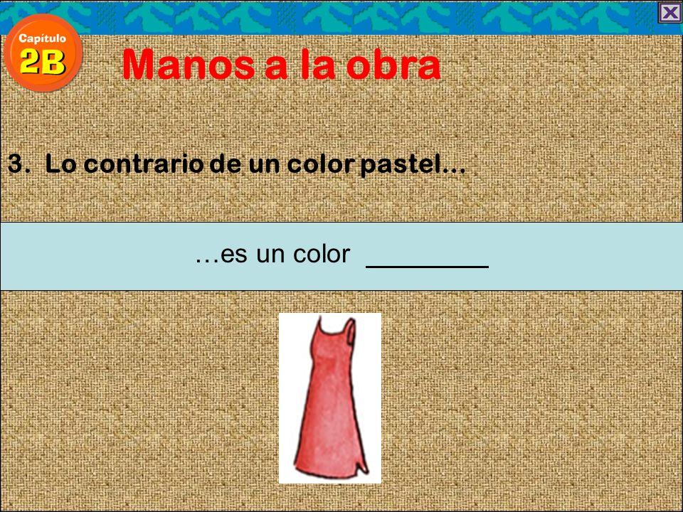 3. Lo contrario de un color pastel… Manos a la obra …es un color