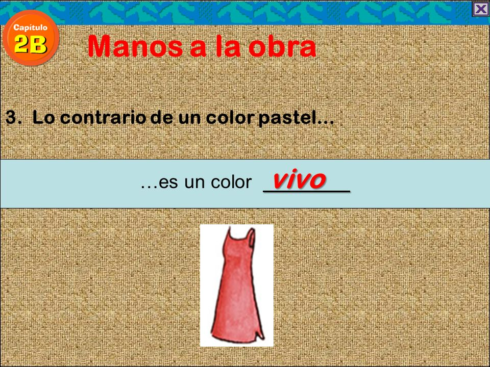 3. Lo contrario de un color pastel… Manos a la obra vivo …es un color vivo