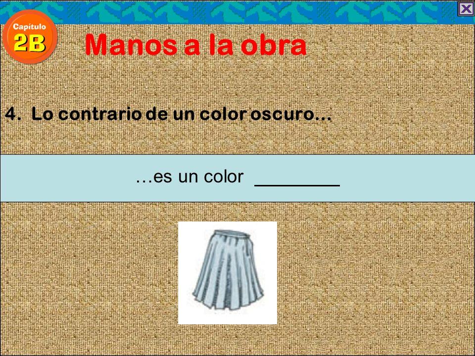 4. Lo contrario de un color oscuro… Manos a la obra …es un color