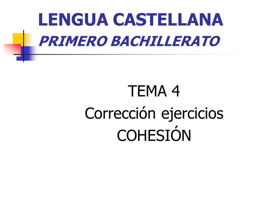 LENGUA CASTELLANA PRIMERO BACHILLERATO TEMA 4 Corrección ejercicios COHESIÓN