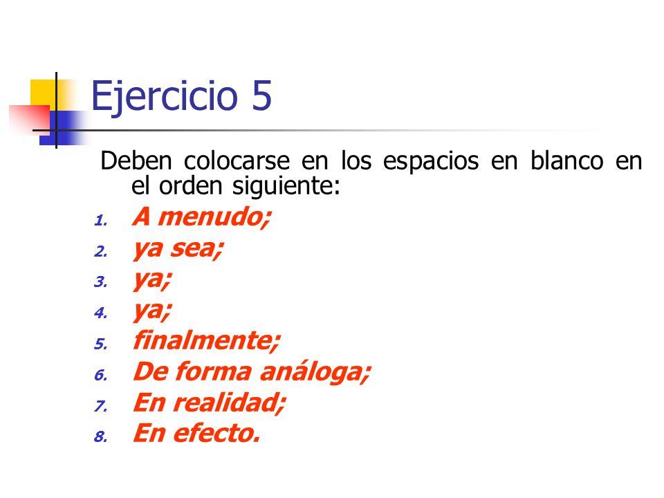 Ejercicio 5 Deben colocarse en los espacios en blanco en el orden siguiente: 1.