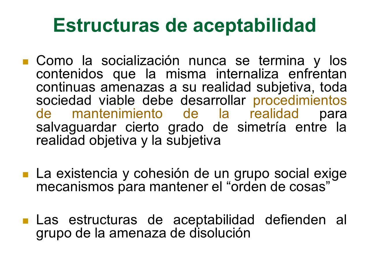 Estructuras de aceptabilidad Como la socialización nunca se termina y los contenidos que la misma internaliza enfrentan continuas amenazas a su realid