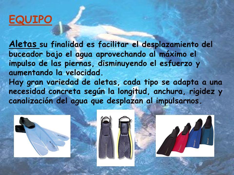 EQUIPO Aletas su finalidad es facilitar el desplazamiento del buceador bajo el agua aprovechando al máximo el impulso de las piernas, disminuyendo el esfuerzo y aumentando la velocidad.
