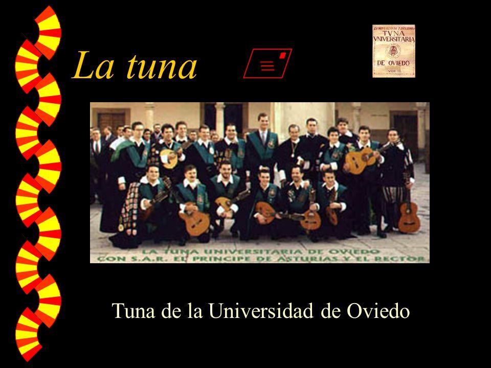 La tuna w También llamada estudiantina w Grupo musical formado por estudiantes universitarios con fama de conquistadores w Su origen se remonta a la Edad Media (año 1215) w Sus canciones son alegres y románticas