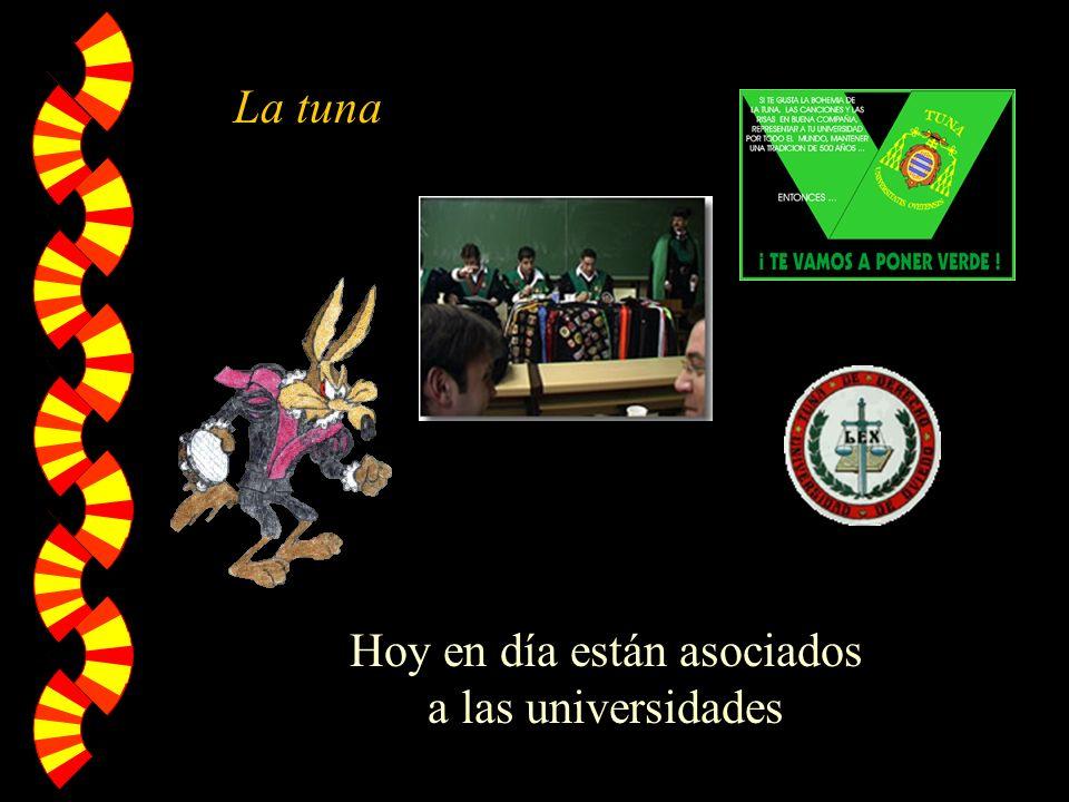 Hoy en día están asociados a las universidades La tuna