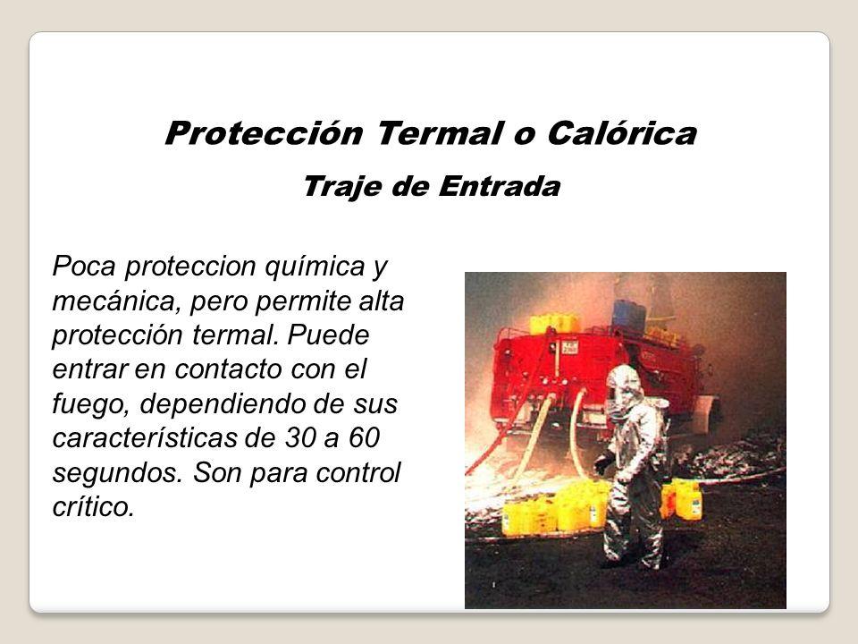 Protección Termal o Calórica Traje de Aproximación Posee mayor resistencia termal, soportan altas temperaturas por un tiempo limitado, no son a prueba