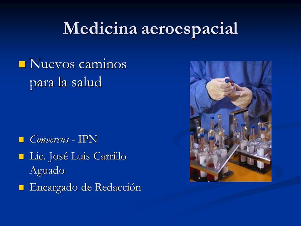 Medicina aeroespacial Nuevos caminos para la salud Nuevos caminos para la salud Conversus - IPN Conversus - IPN Lic. José Luis Carrillo Aguado Lic. Jo