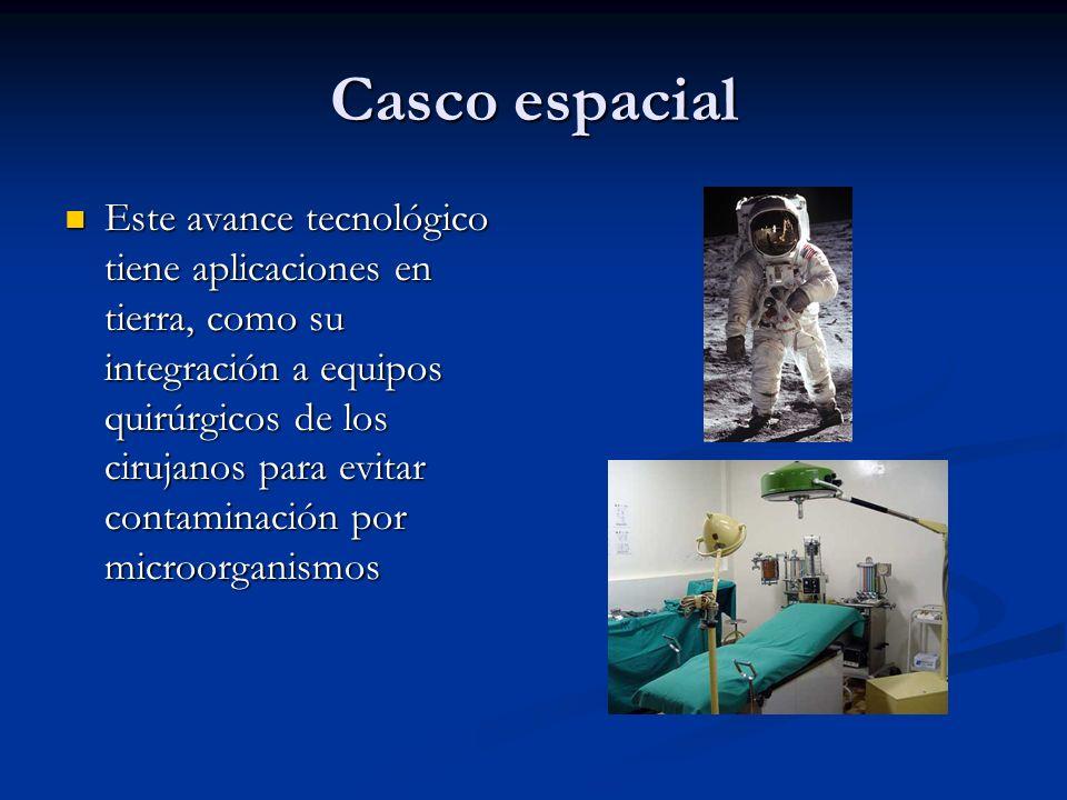 Casco espacial Este avance tecnológico tiene aplicaciones en tierra, como su integración a equipos quirúrgicos de los cirujanos para evitar contaminac