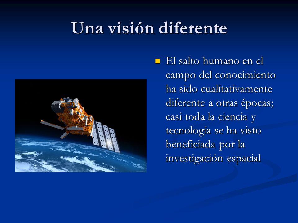 Una visión diferente El salto humano en el campo del conocimiento ha sido cualitativamente diferente a otras épocas; casi toda la ciencia y tecnología