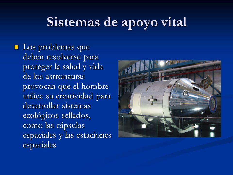 Sistemas de apoyo vital Los problemas que deben resolverse para proteger la salud y vida de los astronautas provocan que el hombre utilice su creativi