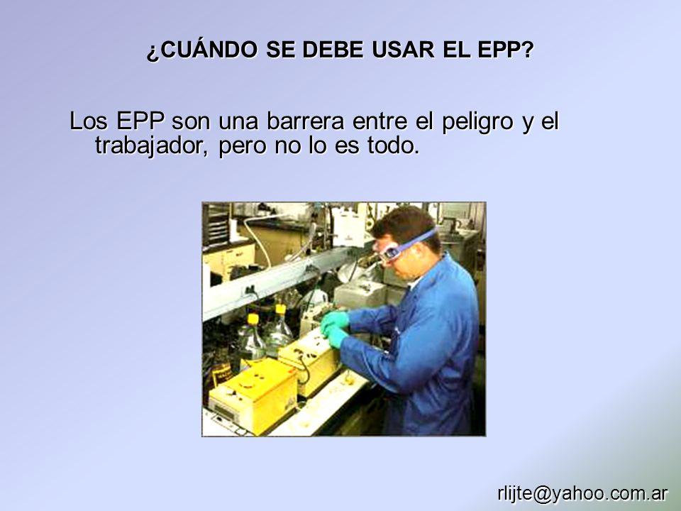 ¿CUÁNDO SE DEBE USAR EL EPP? Los EPP son una barrera entre el peligro y el trabajador, pero no lo es todo. rlijte@yahoo.com.ar