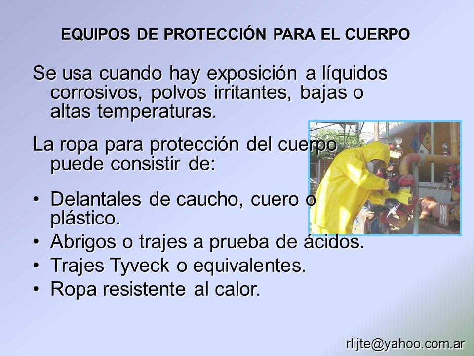 EQUIPOS DE PROTECCIÓN PARA EL CUERPO Se usa cuando hay exposición a líquidos corrosivos, polvos irritantes, bajas o altas temperaturas. La ropa para p