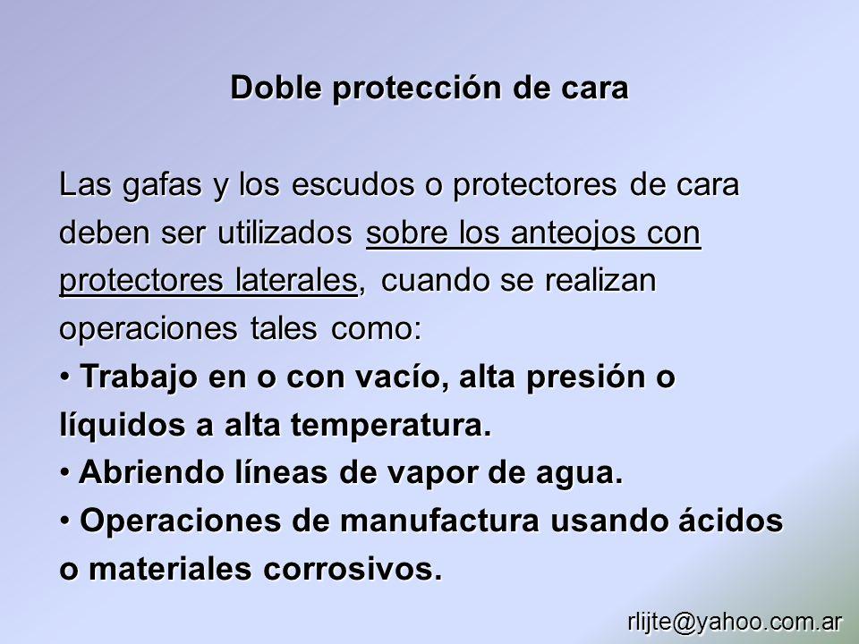 Doble protección de cara Las gafas y los escudos o protectores de cara deben ser utilizados sobre los anteojos con protectores laterales, cuando se re