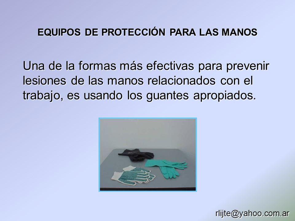EQUIPOS DE PROTECCIÓN PARA LAS MANOS Una de la formas más efectivas para prevenir lesiones de las manos relacionados con el trabajo, es usando los gua