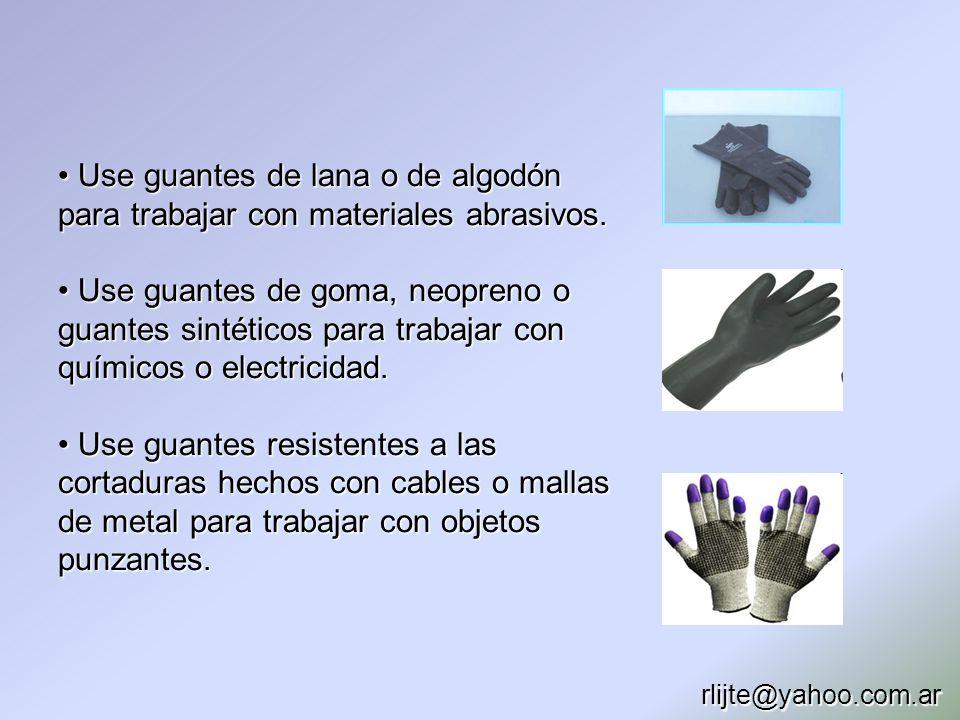 Use guantes de lana o de algodón para trabajar con materiales abrasivos. Use guantes de lana o de algodón para trabajar con materiales abrasivos. Use