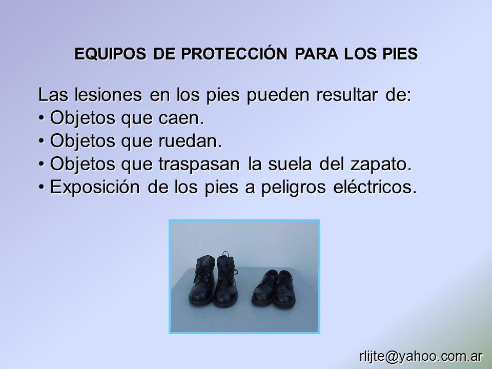 EQUIPOS DE PROTECCIÓN PARA LOS PIES Las lesiones en los pies pueden resultar de: Objetos que caen. Objetos que caen. Objetos que ruedan. Objetos que r