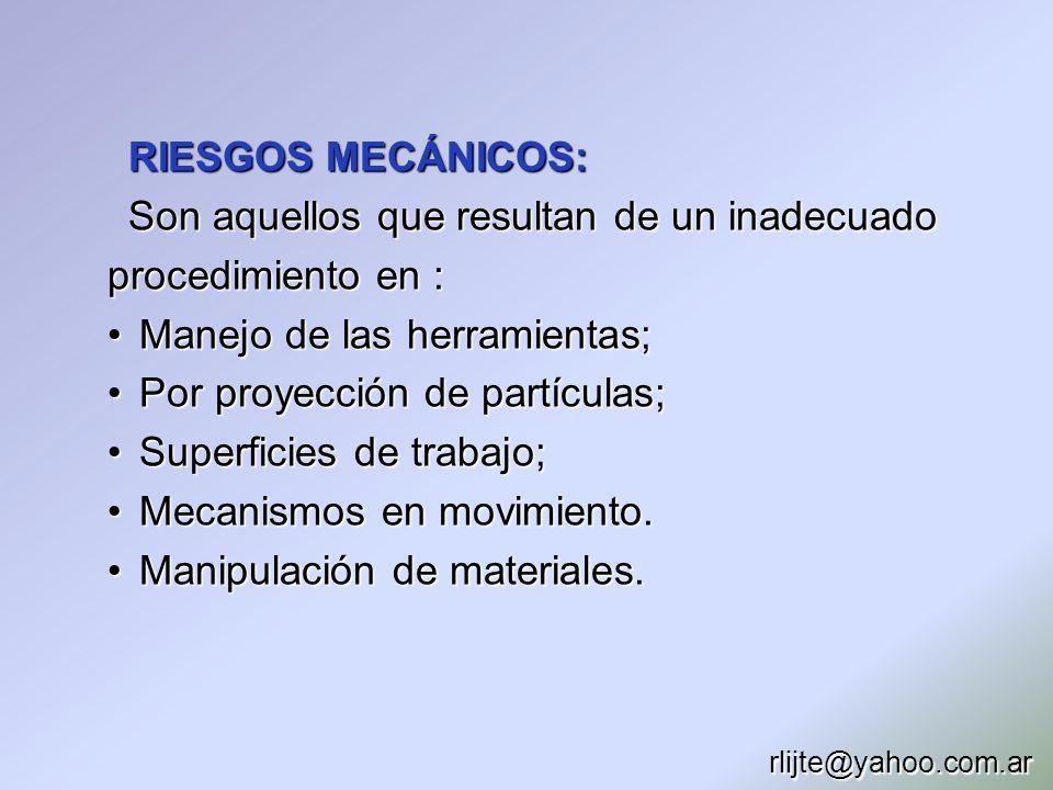 RIESGOS MECÁNICOS: Son aquellos que resultan de un inadecuado procedimiento en : Manejo de las herramientas; Manejo de las herramientas; Por proyecció