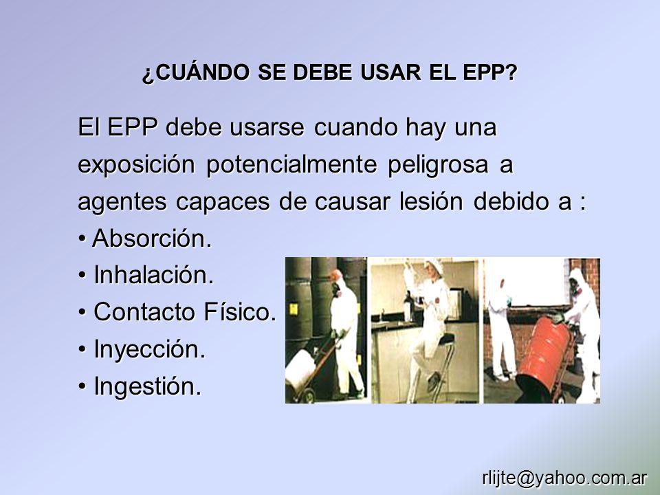 ¿CUÁNDO SE DEBE USAR EL EPP? El EPP debe usarse cuando hay una exposición potencialmente peligrosa a agentes capaces de causar lesión debido a : Absor
