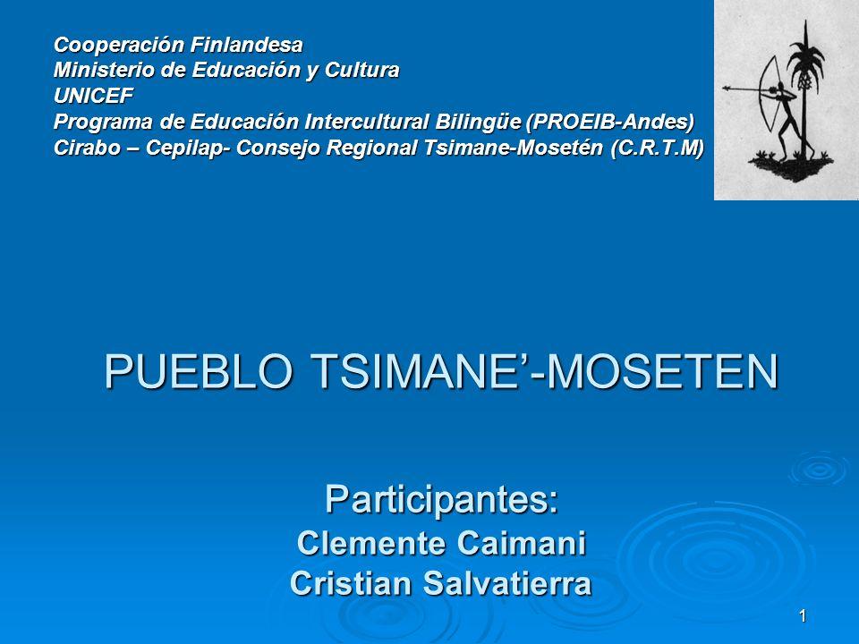 1 PUEBLO TSIMANE-MOSETEN Participantes: Clemente Caimani Cristian Salvatierra Cooperación Finlandesa Ministerio de Educación y Cultura UNICEF Programa