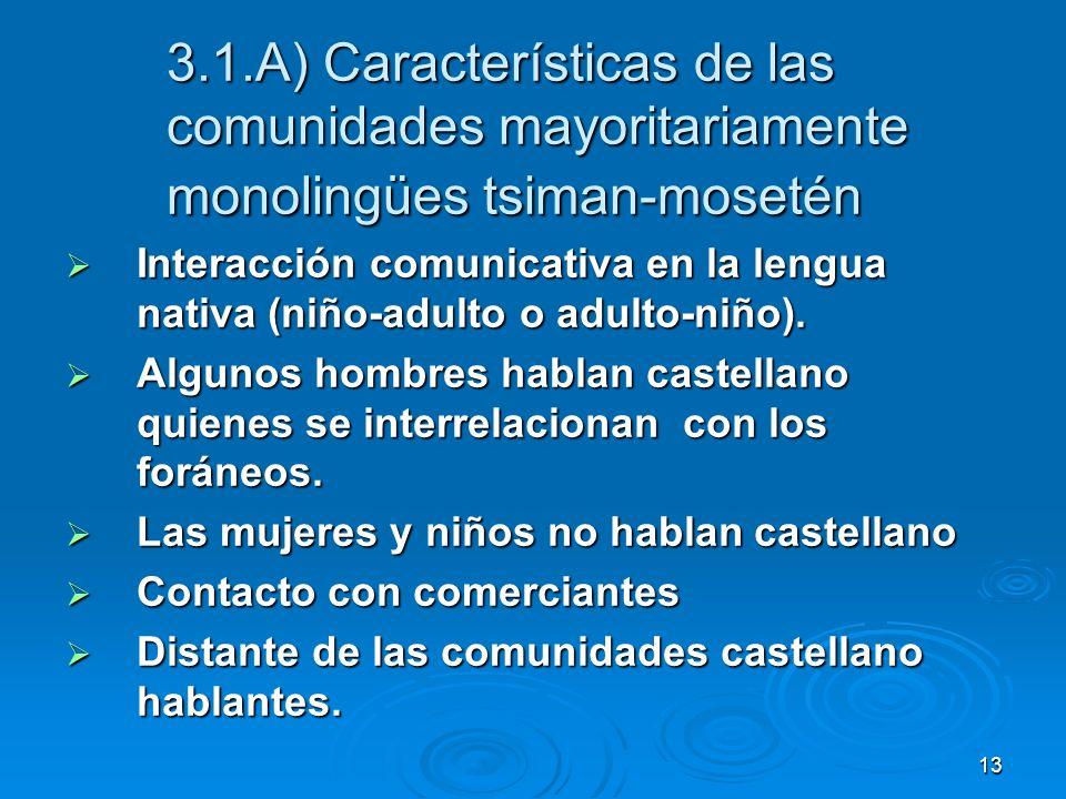 13 3.1.A) Características de las comunidades mayoritariamente monolingües tsiman-mosetén Interacción comunicativa en la lengua nativa (niño-adulto o a