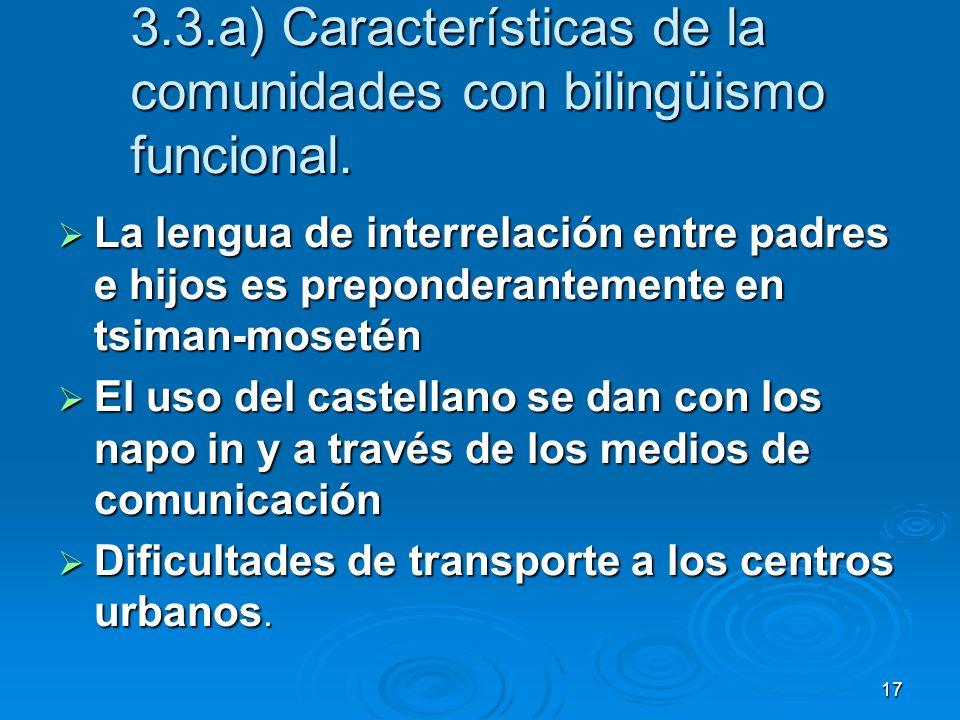 17 3.3.a) Características de la comunidades con bilingüismo funcional. La lengua de interrelación entre padres e hijos es preponderantemente en tsiman