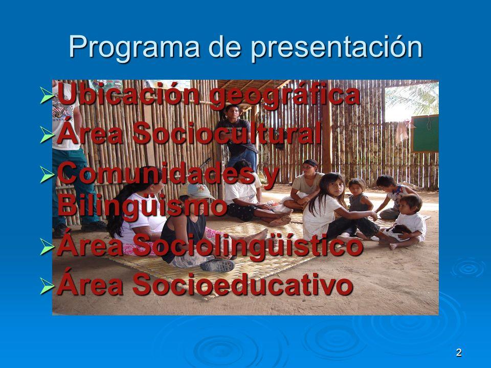 2 Programa de presentación Ubicación geográfica Ubicación geográfica Área Sociocultural Área Sociocultural Comunidades y Bilingüismo Comunidades y Bil