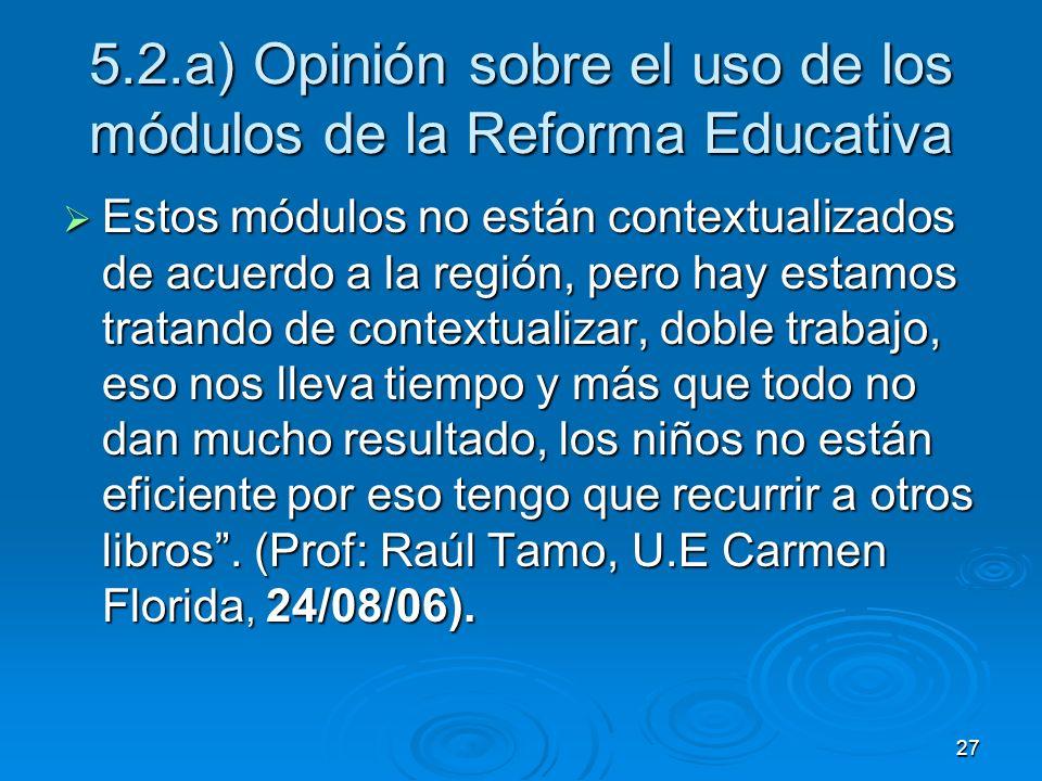 27 5.2.a) Opinión sobre el uso de los módulos de la Reforma Educativa Estos módulos no están contextualizados de acuerdo a la región, pero hay estamos