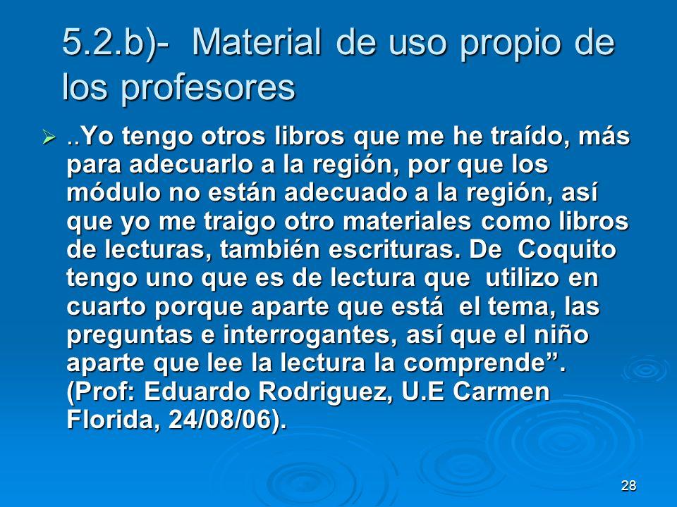 28 5.2.b)- Material de uso propio de los profesores..Yo tengo otros libros que me he traído, más para adecuarlo a la región, por que los módulo no est