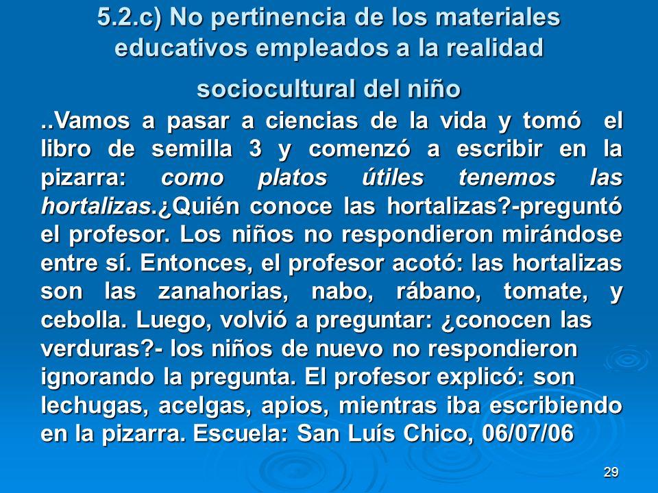 29 5.2.c) No pertinencia de los materiales educativos empleados a la realidad sociocultural del niño..Vamos a pasar a ciencias de la vida y tomó el li