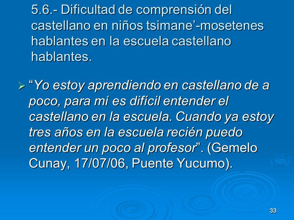 33 5.6.- Dificultad de comprensión del castellano en niños tsimane-mosetenes hablantes en la escuela castellano hablantes. Yo estoy aprendiendo en cas