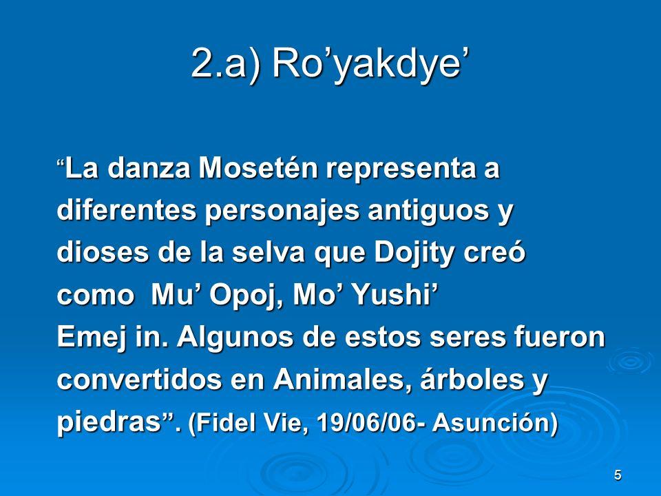 5 2.a) Royakdye La danza Mosetén representa a La danza Mosetén representa a diferentes personajes antiguos y dioses de la selva que Dojity creó como M