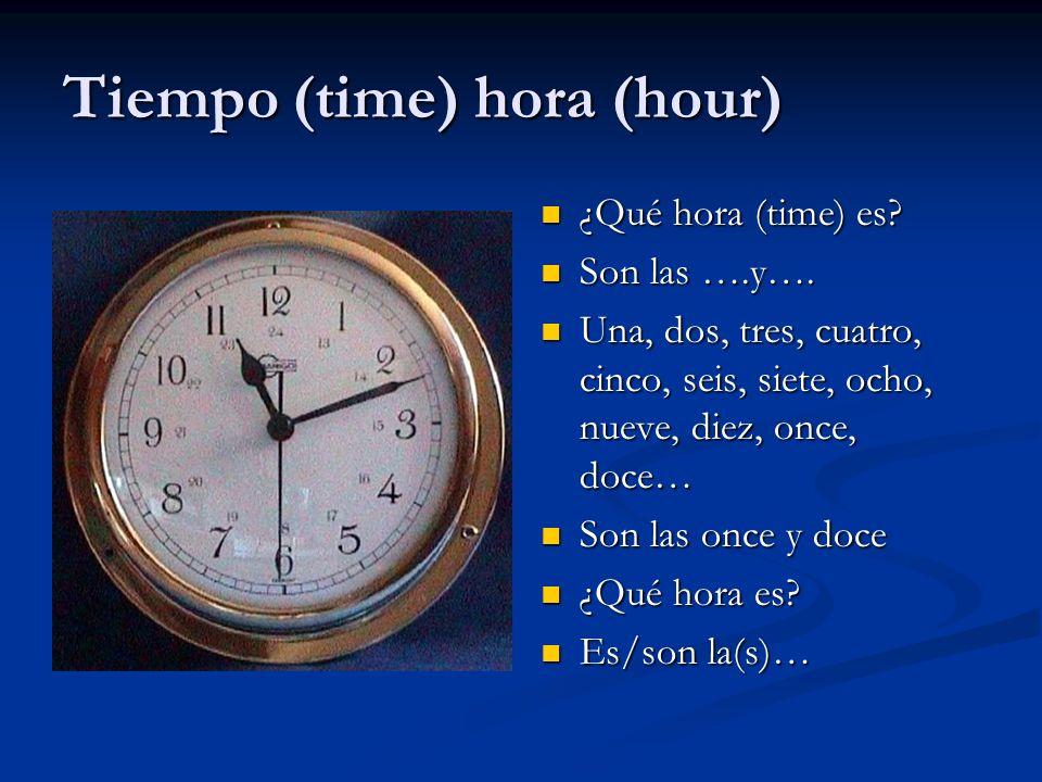 Tiempo (time) hora (hour) ¿Qué hora (time) es? Son las ….y…. Una, dos, tres, cuatro, cinco, seis, siete, ocho, nueve, diez, once, doce… Son las once y