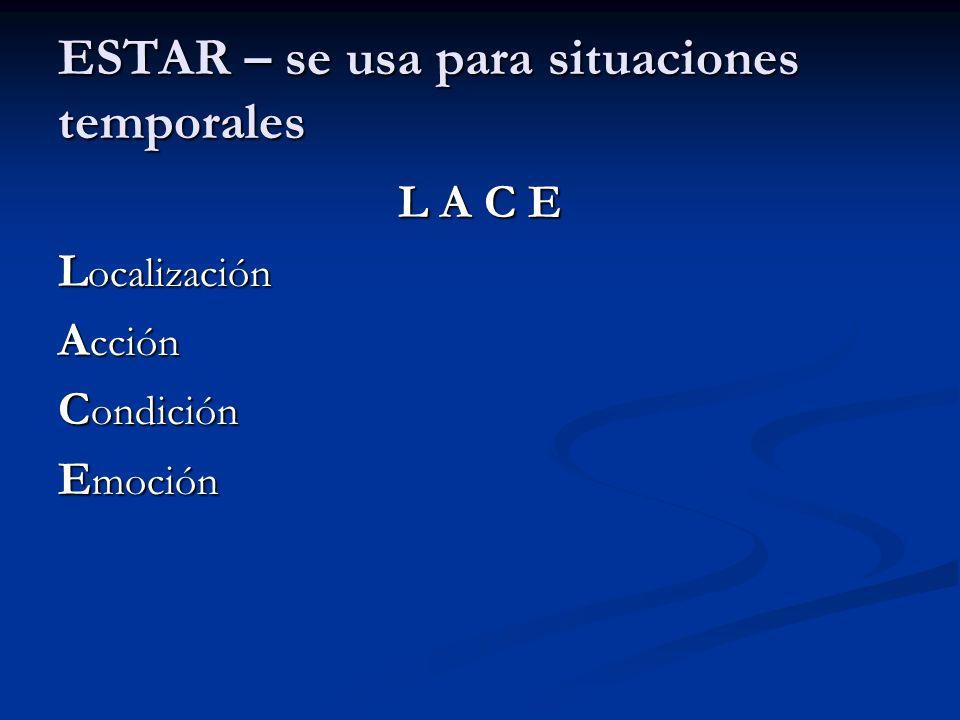 ESTAR – se usa para situaciones temporales L A C E L ocalización A cción C ondición E moción