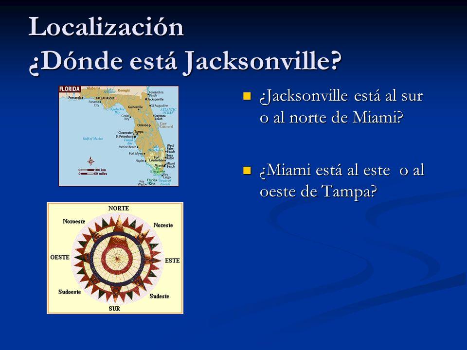 Localización ¿Dónde está Jacksonville? ¿Jacksonville está al sur o al norte de Miami? ¿Miami está al este o al oeste de Tampa?