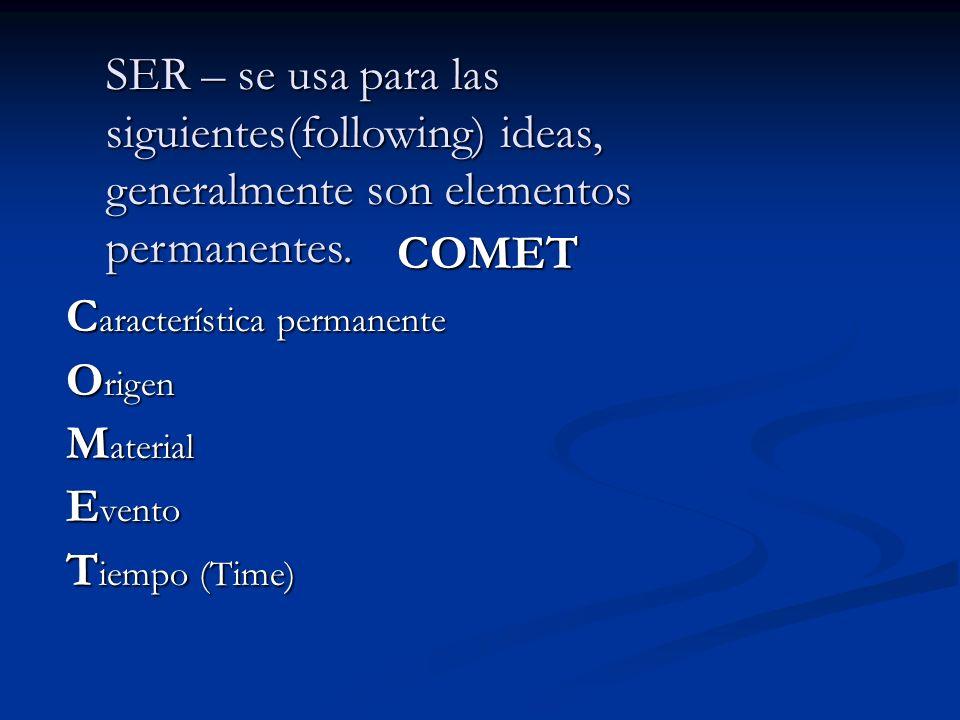 COMET C aracterística permanente O rigen M aterial E vento T iempo (Time) SER – se usa para las siguientes(following) ideas, generalmente son elemento