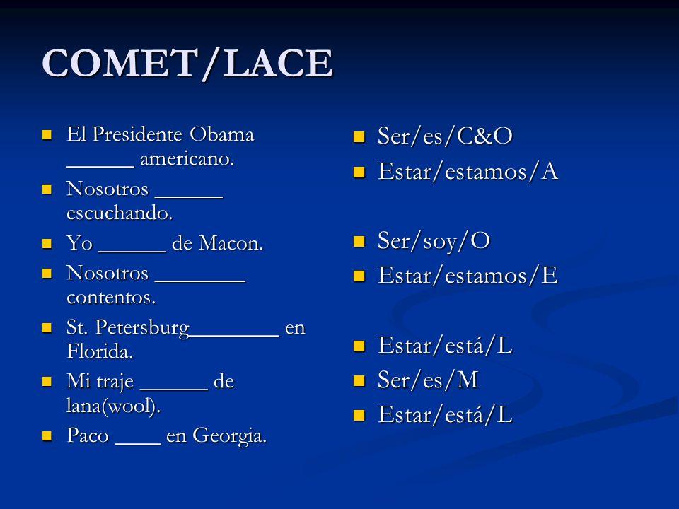 COMET/LACE El Presidente Obama ______ americano. El Presidente Obama ______ americano. Nosotros ______ escuchando. Nosotros ______ escuchando. Yo ____