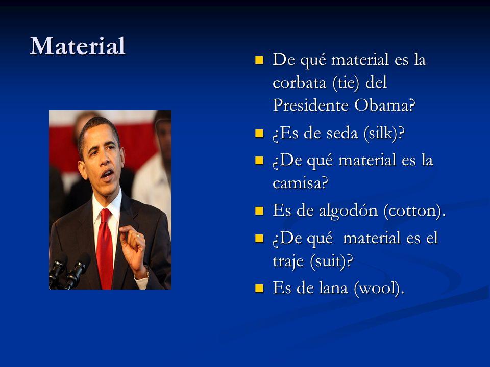 Material De qué material es la corbata (tie) del Presidente Obama? ¿Es de seda (silk)? ¿De qué material es la camisa? Es de algodón (cotton). ¿De qué