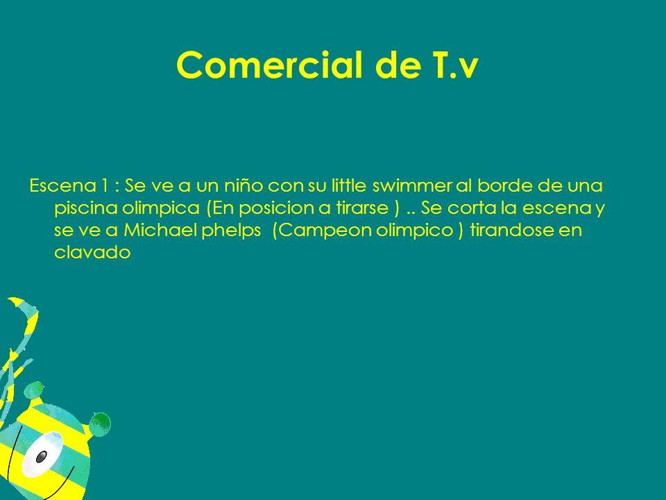 Comercial de T.v Escena 1 : Se ve a un niño con su little swimmer al borde de una piscina olimpica (En posicion a tirarse ).. Se corta la escena y se
