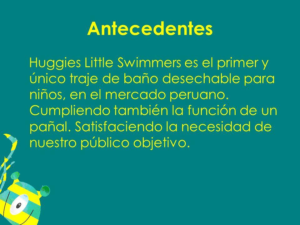 Antecedentes Huggies Little Swimmers es el primer y único traje de baño desechable para niños, en el mercado peruano. Cumpliendo también la función de