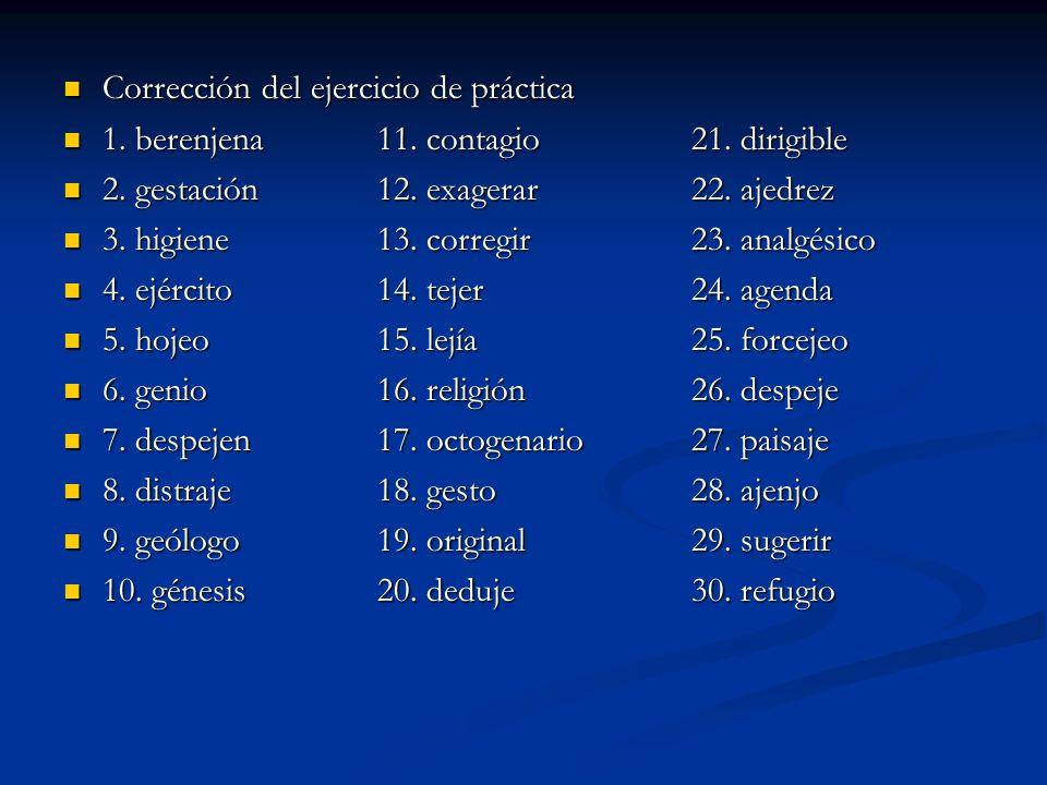 Corrección del ejercicio de práctica Corrección del ejercicio de práctica 1. berenjena11. contagio 21. dirigible 1. berenjena11. contagio 21. dirigibl
