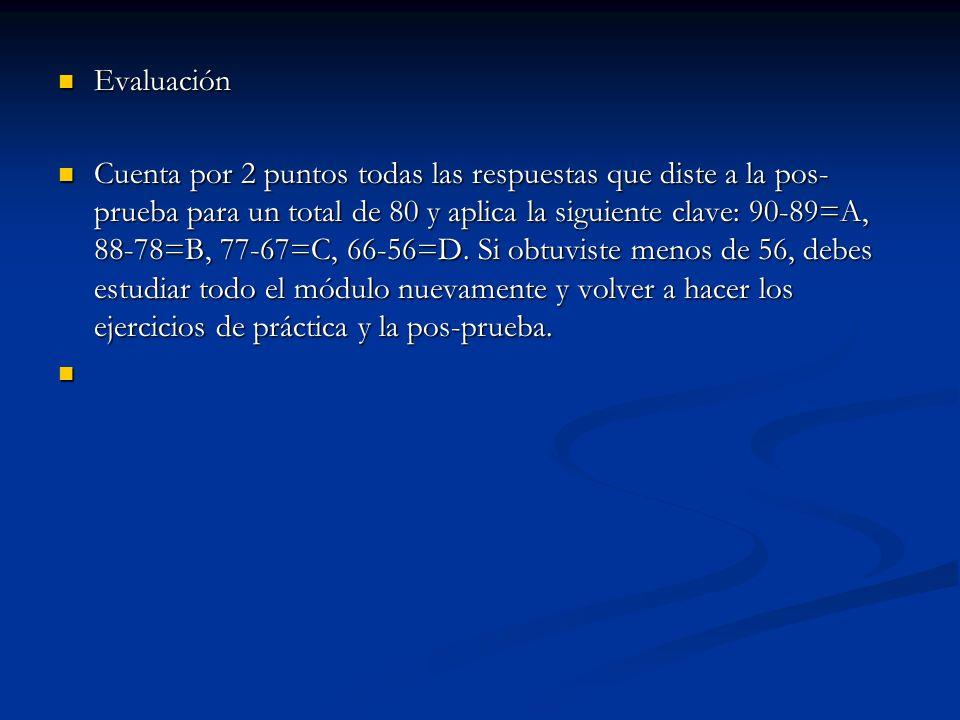 Evaluación Evaluación Cuenta por 2 puntos todas las respuestas que diste a la pos- prueba para un total de 80 y aplica la siguiente clave: 90-89=A, 88-78=B, 77-67=C, 66-56=D.